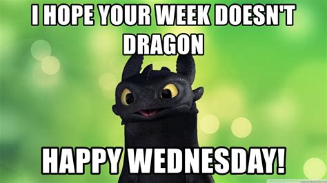 Happy Wednesday Meme - i hope your week doesn t dragon happy wednesday dragon disney meme generator
