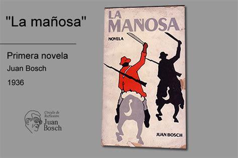 Nota De Prensa Juan Bosch Libros Primera Novela Quot La Mañosa Quot De Juan Bosch