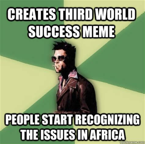 Third World Success Meme - creates third world success meme people start recognizing the issues in africa helpful tyler