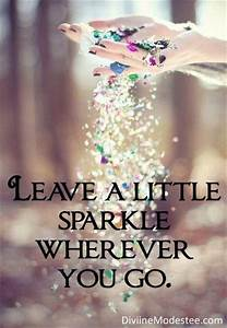 Leave a little Sparkle Wherever You Go. ~ God is Heart