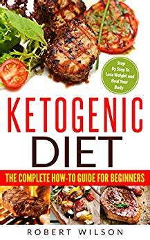 ketogenic diet the complete how to guide for beginners ketogenic diet for