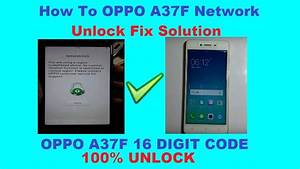 How To Oppo A37f Network Unlock Fix Solution