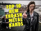 TOP 10 NEW THRASH METAL BANDS Pt. I - YouTube