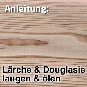 Douglasie Oder Lärche : laugen len f r l rche oder douglasie laugen und len anleitungen faxe holzpflege shop ~ Eleganceandgraceweddings.com Haus und Dekorationen