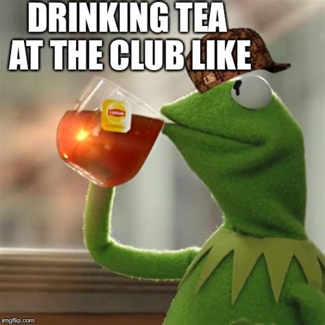 Kermit Tea Memes - but thats none of my business memes imgflip