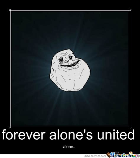 All Alone Meme - all alone by malsa37 meme center