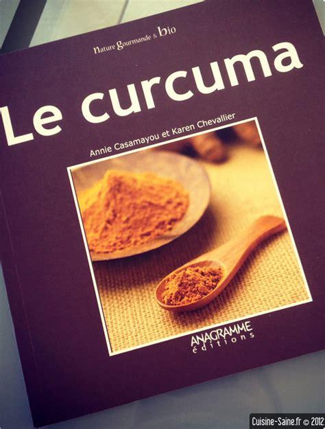 livre de cuisine bio livre de cuisine bio le curcuma cuisine saine