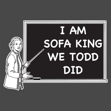 Sofa King We Todd Did T Shirt by I Am Sofa King We Todd Did T Shirt