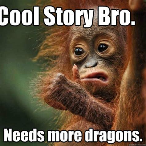 Meme Monkey - cool story bro needs more dragons cool story monkey quickmeme