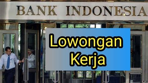 lowongan kerja bank indonesia  sarjana youtube