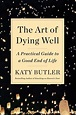 The Art of Dying Well | Book by Katy Butler | Official ...