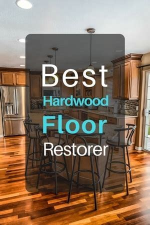 Best Hardwood Floor Restorer for Salvaging Your Investment
