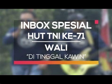 not lagu wali wali ditinggal kawin inbox spesial hut tni ke 71