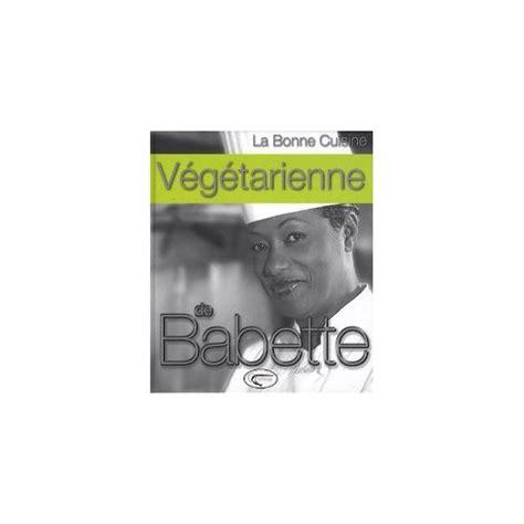 cuisine de babette o la bonne cuisine végétarienne de babette librairie gourmande