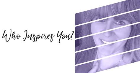Who Inspires You? - Sunshine Boatright