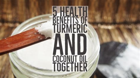 5 Health Benefits Of Turmeric And Coconut Oil Together ...