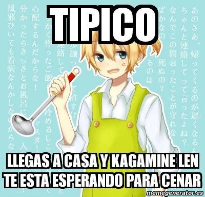Casa Len by Meme Personalizado Tipico Llegas A Casa Y Kagamine Len