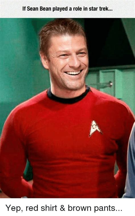 Red Pants Meme - if sean bean played a role in star trek yep red shirt brown pants meme on sizzle