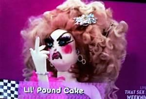 Recap: RuPaul�... Lil Pound Cake Quotes