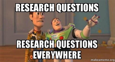 Research Meme - research questions research questions everywhere buzz and woody toy story meme make a meme