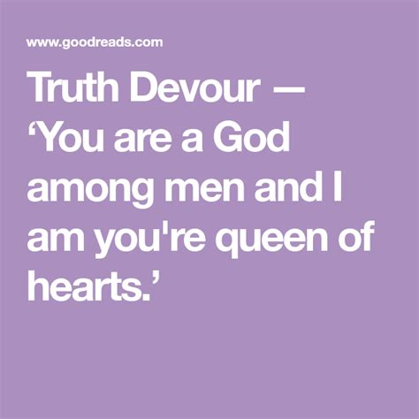39 gods among us famous quotes: Truth Devour — 'You are a God among men and I am you're queen of hearts.'   Sharing quotes, Like ...