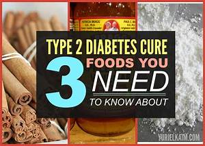 Type 2 Diabetes Cure: 3 Foods You Need to Know About ...