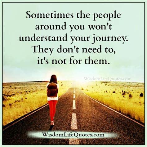 people dont   understand  journey wisdom life