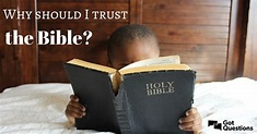 Why should I trust the Bible? | GotQuestions.org