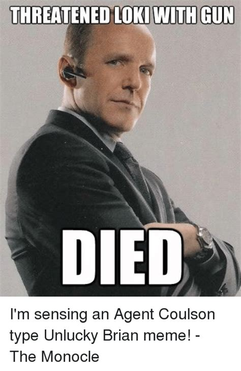 Unlucky Brian Meme - threatened loki with gun died i m sensing an agent coulson type unlucky brian meme the