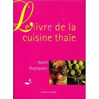cuisine thaie le livre de la cuisine thaïe broché david thompson
