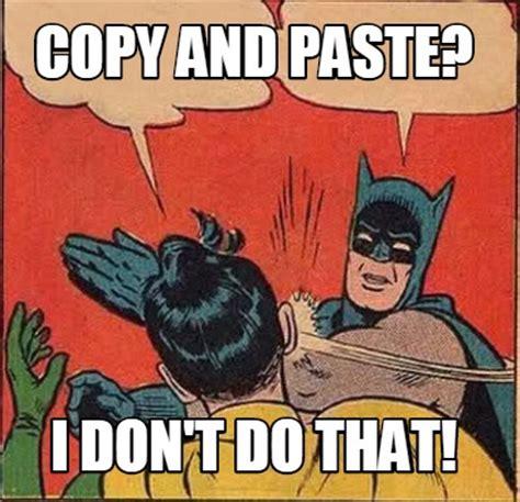 Copy And Paste Memes - meme creator copy and paste i don t do that meme generator at memecreator org