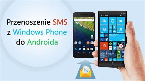 jak przenieść wiadomości sms z windows phone do androida
