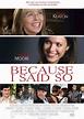 Because I Said So Movie Poster (#3 of 4) - IMP Awards