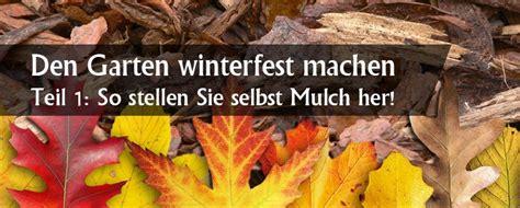 Was Heißt Den Garten Winterfest Machen by Den Garten Winterfest Machen Teil 1 So Stellen Sie Selbst