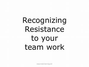 How Teams Work Recognizing Resistance to Team Work