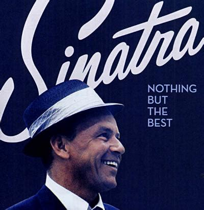 Nothing But The Best Frank Sinatra Nothing But The Best Frank Sinatra