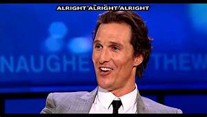 Alright Alright Alright - Matthew McConaughey - YouTube