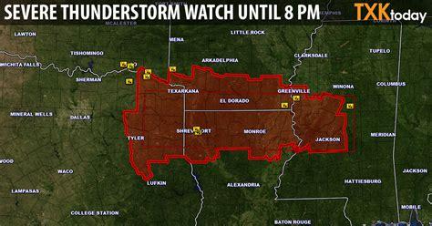 Severe Thunderstorm Watch until 8 p.m. | Texarkana Today