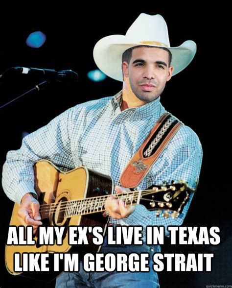 George Strait Meme - all my ex s live in texas like i m george strait country rapper quickmeme