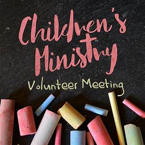 Children's Ministry Volunteer Meeting - The Village Chapel ...