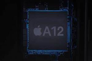 What To Expect From Apple U2019s A12 Processor