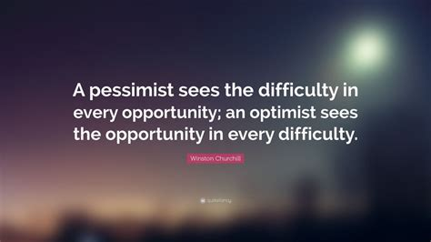 winston churchill quote  pessimist sees  difficulty