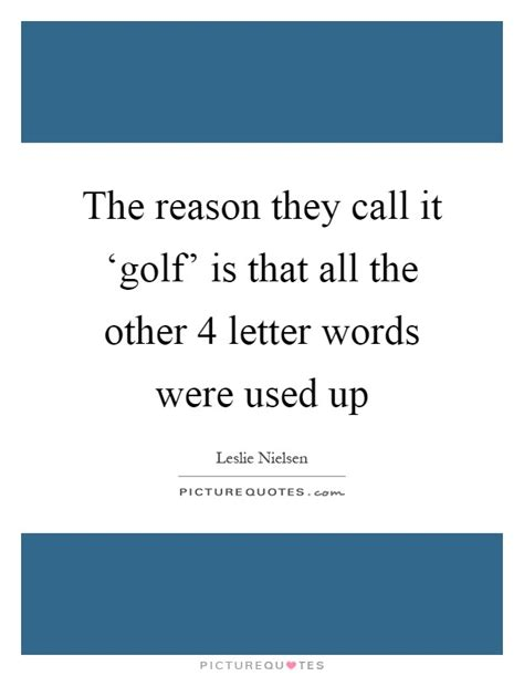 The Reason They Call It 'golf' Is That All The Other 4