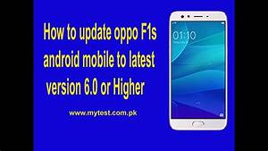 How To Update Oppo F1s Android Mobile To Latest Version 6 0