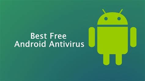 best android antivirus best free android antivirus for your smartphone according