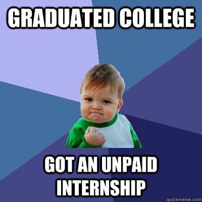 Intern Meme - graduated college got an unpaid internship success kid quickmeme