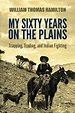 My Sixty Years on the Plains: Trapping, Trading, and ...