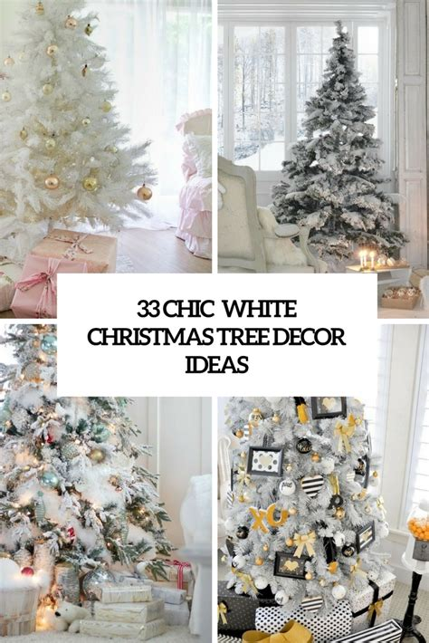 white christmas tree decorations pictures 33 chic white tree decor ideas digsdigs