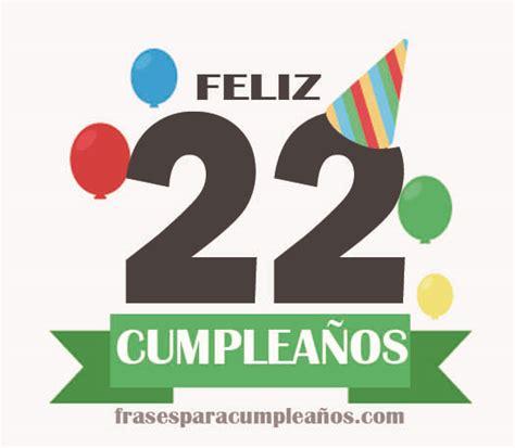 Felicitaciones de cumpleaños 22 años FrasesCumpleaños