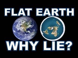 FLAT EARTH - WHY LIE? - YouTube